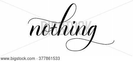 Modern Handwritten Brush Calligraphy Nothing. Vector Illustration.