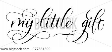 Modern Brush Calligraphy My Little Gift Isolated On A White Background. Vector Illustration.