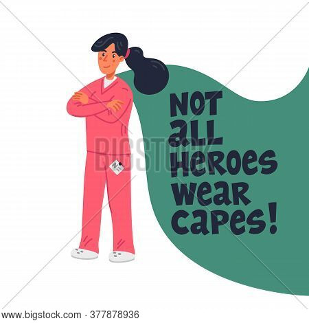Hero Nurse Concept. Confident Doctor Or Nurse With Cape And Not All Heroes Wear Capes Text. Medical