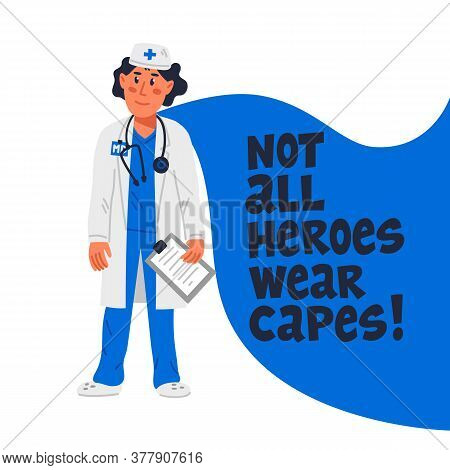 Hero Doctor Concept. Confident Doctor With Cape And Not All Heroes Weat Capes Text. Medical Team In
