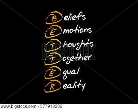 Better - Beliefs Emotions Thoughts Together Equal Reality Acronym, Concept Background
