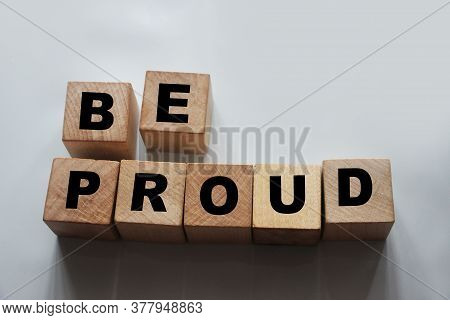 Be Proud Text On Wooden Cubes Equal Right Pride Concept. Awards Achievements.