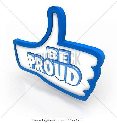 Be Proud words in a blue thumbs up symbol to illustrate pride and respect or self confident in your action, work, or succees and acheivement