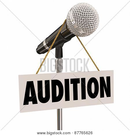 Audition word on a sign hanging from a microphone as an invitation to try out or perform for a concert, play, movie or other work that needs actors, singers or dancers