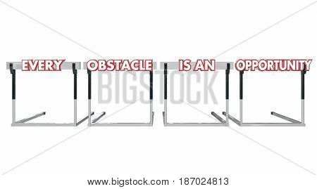 Every Obstacle is an Opportunity Hurdles Challenges Positive Attitude 3d Illustration