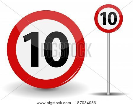 Round Red Road Sign: Speed limit 10 kilometers per hour. Vector Illustration. EPS10