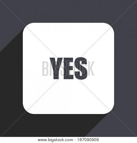 Yes flat design web icon isolated on gray background