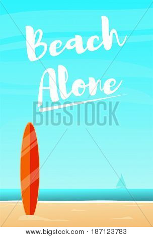Beach alone. Beach background with surf board and lettingering. Vector illustration in a flat style