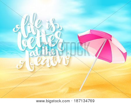 vector summer travel banner with sun umbrella and lettering phrase - life is better on the beach on sand sea beach background.