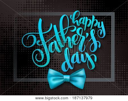 Vector father's day greetings card with hand lettering - happy father's day - with a bow tie.
