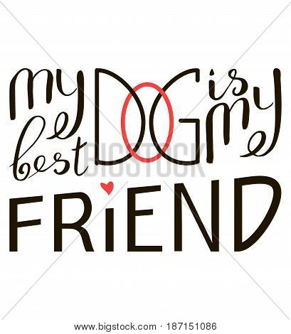 My dog is my best friend. Brush lettering quote about the dog. Phrase about pet. Vector motivational saying with black ink on white isolated background.