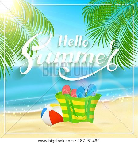 Sun sparkling ocean and palms. Tropical background with beach bag, flip-flops and ball on the sandy beach. Lettering Hello Summer, illustration.