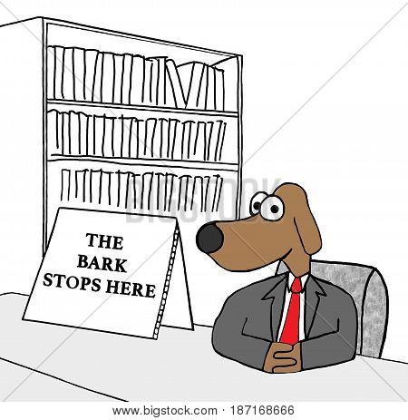 Business cartoon illustration showing a dog boss and 'the bark stops here'.