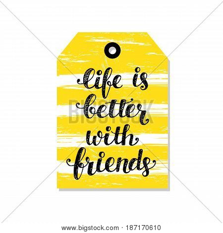 Life Is Better With Friends tag, hand lettering quote, vector illustration, modern poster, card, banner design. Typographic design. Trendy calligraphy