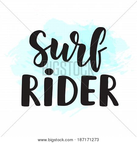 Surf Rider poster. Surfing theme. Hand written brush lettering and blue watercolor splash. Modern calligraphy. Vector illustration