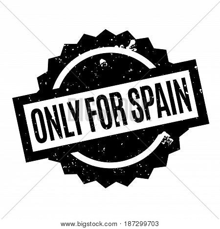 Only For Spain rubber stamp. Grunge design with dust scratches. Effects can be easily removed for a clean, crisp look. Color is easily changed.