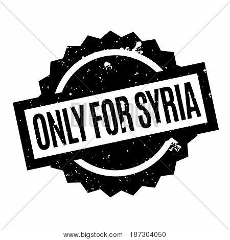 Only For Syria rubber stamp. Grunge design with dust scratches. Effects can be easily removed for a clean, crisp look. Color is easily changed.