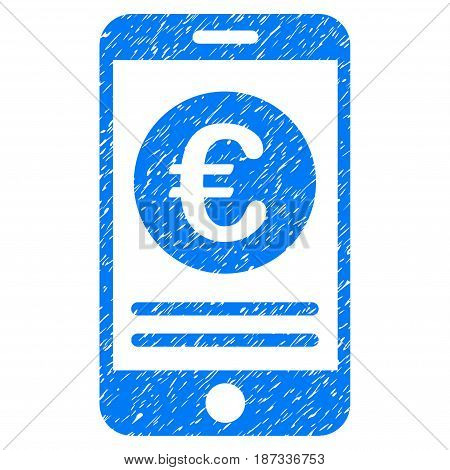 Grunge Euro Smartphone Banking icon with grunge design and scratched texture. Unclean vector blue pictogram for rubber seal stamp imitations and watermarks. Draft sticker symbol.