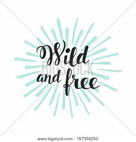 Wild and Free Modern Hand Lettering with Sun Rays. Trendy typography design for cards, t-shirt prints, posters, banners, emblems. Vector illustration