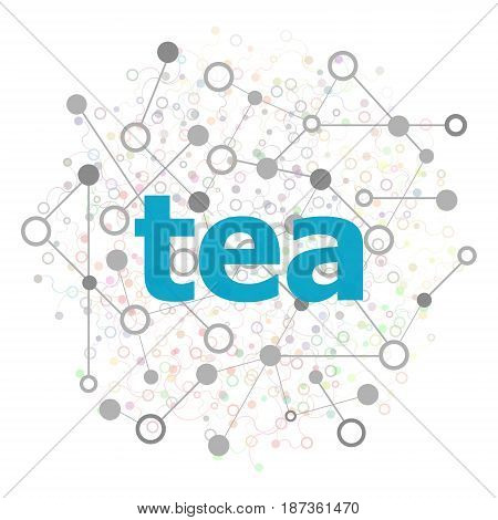 Text Tea. Food Concept. Connecting Dots And Lines