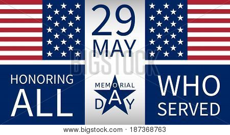 Memorial Day background with the emblem in the form of a blue star, the creative inscription memorial day, date 29 may, text honoring all who served and the USA flag