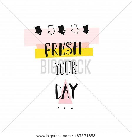 Hand drawn vector abstract creative handwritten modern ink calligraphy summer time possitive quote fresh your day with arrows and pastel colors isolated on white background.Birthday, menu, logo, sign