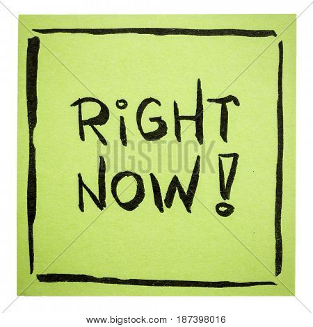 Right now  - motivational handwriting on an isolated sticky note