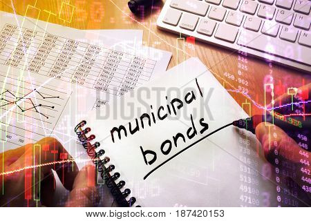 Municipal bonds written in a note. Trading concept.