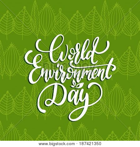 World environment day hand lettering for cards, posters etc. Vector calligraphic illustration on leaves pattern background.