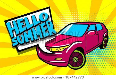 Hello summer phrase. SUV car pop art style. Cartoon jeep comic book background. Sport utility vehicle on sunbeam poster banner in bright color. Luxury roadster text speech bubble balloon.