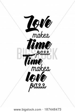 Handwritten lettering positive quote about love to valentines day. Love makes time pass time makes love pass.