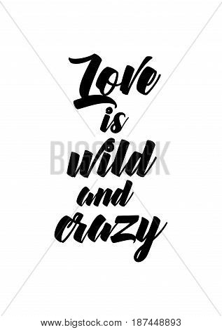 Handwritten lettering positive quote about love to valentines day. Love is wild and crazy.