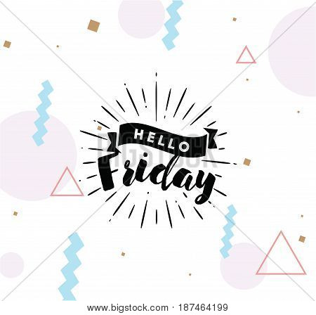 Hello Friday. Inspirational quote. Typography for calendar or poster, invitation, greeting card or t-shirt. Vector lettering, calligraphy design. Text background