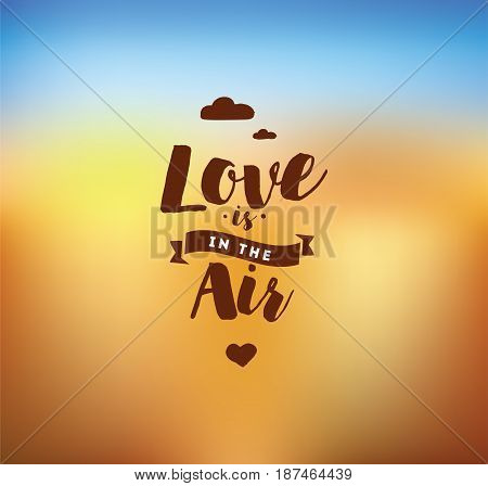 Love is in the air. Romantic inspirational quote. Typography for valentines day poster, invitation, greeting card or t-shirt. Vector lettering, calligraphy design. Text background