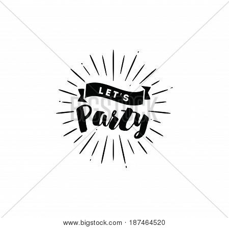 Lets party. Inspirational quote, motivation. Typography for poster, invitation, greeting card or t-shirt. Vector lettering, inscription, calligraphy design. Text background