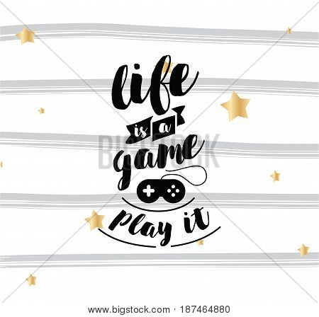 Life is a game, play it. Inspirational quote, motivation. Typography for poster, invitation, greeting card or t-shirt. Vector lettering, inscription, calligraphy design. Text background