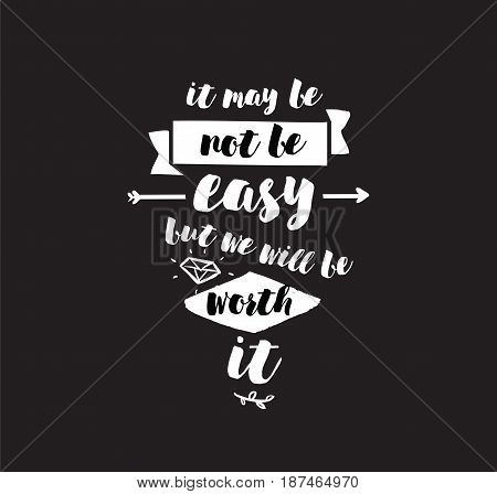 It may be not be easy, but we will worth it. Inspirational quote, motivation. Typography for poster, greeting card or t-shirt. Vector lettering, inscription, calligraphy design. Text background
