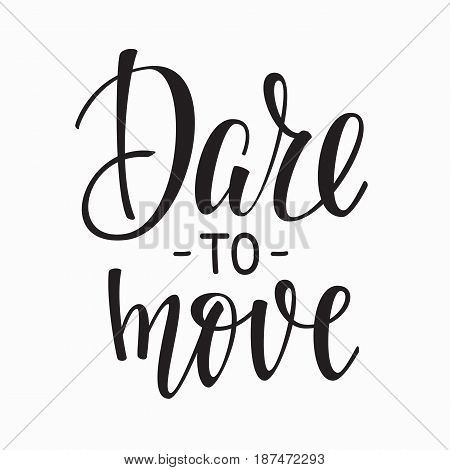 Dare to move quote lettering. Calligraphy inspiration graphic design typography element. Hand written postcard. Cute simple vector sign.
