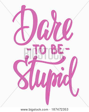 Dare to be stupid quote lettering. Calligraphy inspiration graphic design typography element. Hand written postcard. Cute simple vector sign.
