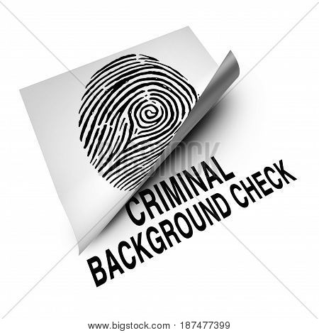 Criminal background check concept and employment screening of potential candidates to verify with a police analysis any hidden history of crime as a lifted paper with an identity fingerprint revealing text as a 3D illustration.