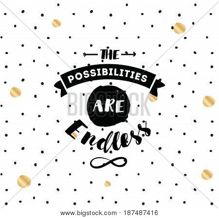 The possibilities are endless. Inspirational quote, motivation. Typography for poster, invitation, greeting card or t-shirt. Vector lettering, inscription, calligraphy design. Text background