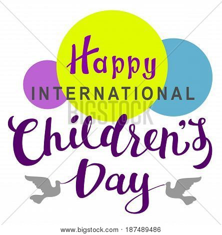 Happy International Childrens Day lettering text for greeting card. Isolated on white vector illustration