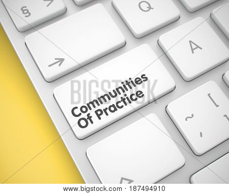 Close View of Communities Of Practice Keyboard White Key. Online Service Concept with Aluminum Enter White Button on Keyboard: Communities Of Practice. 3D Render.