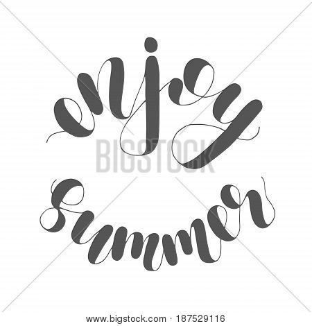 Enjoy summer. Lettering illustration. Inspiring quote. Motivating modern calligraphy. Great for postcards, prints and posters, greeting cards, home decor, apparel design and more.
