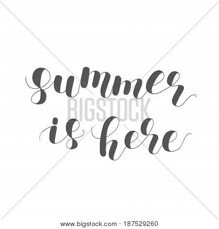 Summer is here. Lettering illustration. Inspiring quote. Motivating modern calligraphy. Great for postcards, prints and posters, greeting cards, home decor, apparel design and more.