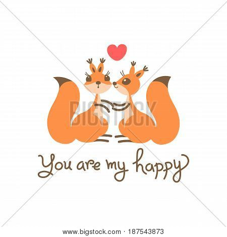 Card with a couple squirrels, kiss, heart and declaration of love. You are my happy. Vector illustration. Vector illustration grouped and layered for easy editing