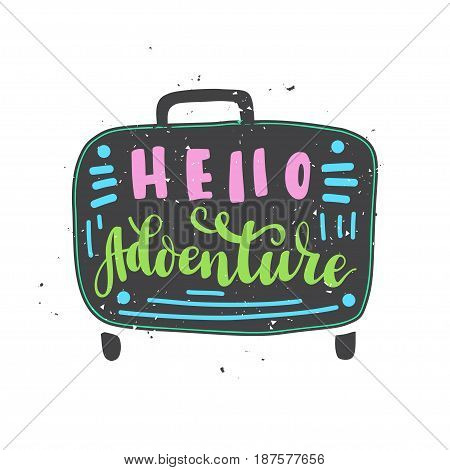 Inscription Hello adventure, lettering. Vector illustration. Calligraphy for the print typography