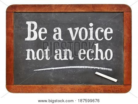 Be a voice, not an echo advice or reminder - white chalk text on a vintage slate blackboard