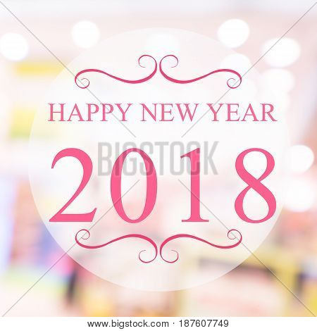 Happy New Year 2018 year on beautiful blur background shopping mall and bokeh. Pink tone.