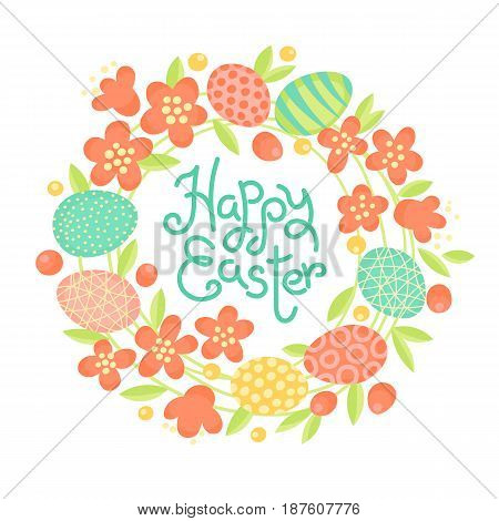 Happy Easter inscription, wreath of flowers and painted eggs. Festive card in vector.